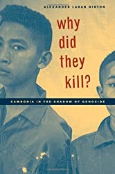 Why Did They Kill?: Cambodia in the Shadow of Genocide (California Series in Public Anthropology) by Alexander Laban Hinton (2004-12-06)