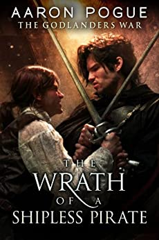 The Wrath of a Shipless Pirate (The Godlanders War Book 2) (English Edition) von [Pogue, Aaron]