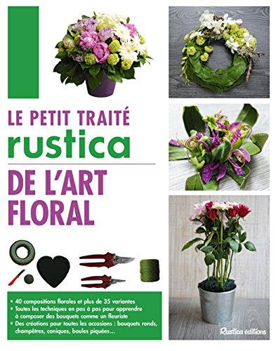 Le petit traité Rustica de l'art floral par Franck Schmitt