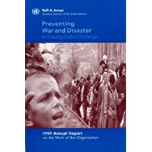 Preventing War and Disaster: A Growing Global Challenge - 1999 Annual Report on the Work of the Organization