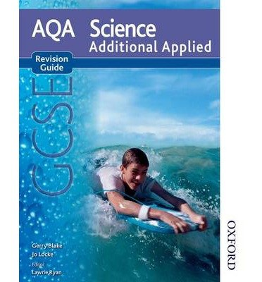 [(New AQA Science GCSE Additional Applied Revision Guide)] [ By (author) Gerry Blake, By (author) Jo Locke, Edited by Lawrie Ryan ] [November, 2014]