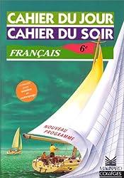 Cahier du jour, cahier du soir : Français 6ème