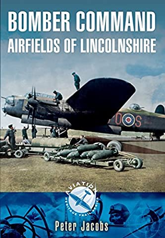 Bomber Command Airfields of Lincolnshire (Aviation Heritage Trail) by Peter Jacobs (2016-06-15)