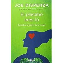 El placebo eres tú / You Are The Placebo: Descubre El Poder De Tu Mente