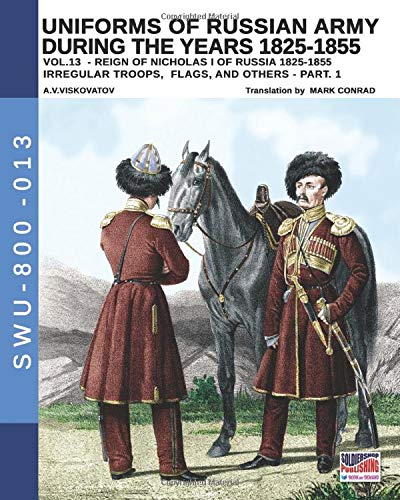 Uniforms of Russian army during the years 1825-1855 - Vol.13: Irregular troops, flags and others - part 1 (Soldiers, Weapons & Uniforms 800, Band 13) - Band Uniformen