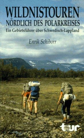 Wildnistouren nördlich des Polarkreises. Ein Gebietsführer über Schwedisch- Lappland: Alle Infos bei Amazon