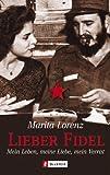 Lieber Fidel: Mein Leben, meine Lieben, mein Verrat