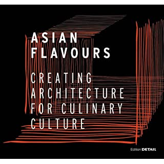 Asian Flavours: Creating Architecture for Culinary Culture (DETAIL Special)