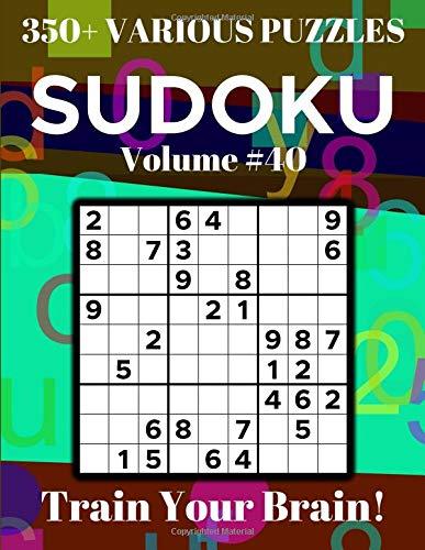 Sudoku 350+ Various Puzzles Volume 40: Train Your Brain! por Dylan Bennett