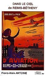 Dans le ciel de Reims-Bétheny : Grandes Semaines d'Aviation de la Champagne 1909