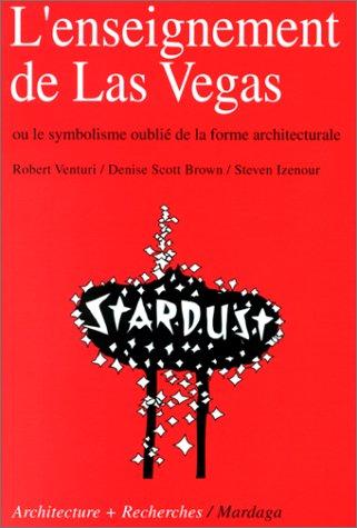 Lenseignement de Las Vegas, ou, Le symbolisme oublié de la forme architecturale (Architecture & recherches) par Robert Venturi