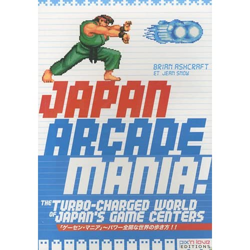 Japan Arcade Mania ! : The turbo-charged world of Japan's game centers