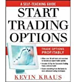 Telecharger Livres How to Start Trading Options A Self teaching Guide for Trading Options Profitably Author Kevin Kraus Oct 2005 (PDF,EPUB,MOBI) gratuits en Francaise