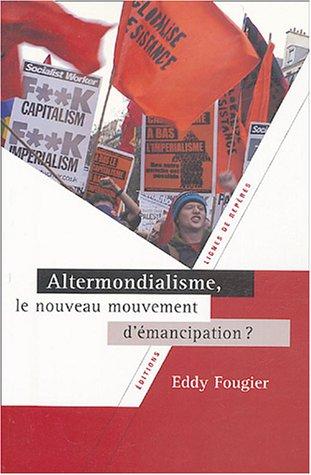 Altermondialisme, le nouveau mouvement d'émancipation ?