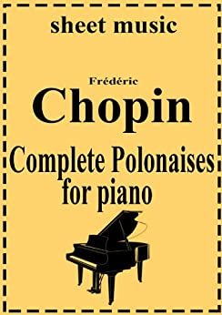 Frederic Chopin - Complete works: Polonaises (Complete works of Frederic Chopin Book 9) (English Edition) par [Chopin, Frederic]