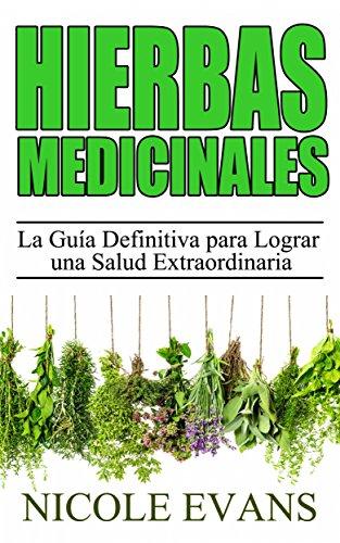 Hierbas Medicinales:  La Guía Definitiva para Lograr una Salud Extraordinaria por Nicole Evans