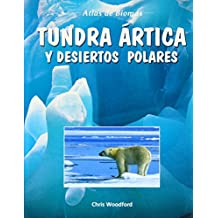 Tundra artica y desiertos polares/Arctic Tundra and Polar Deserts (Atlas De Biomas/Biomes Atlases)