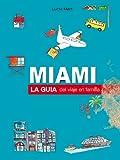 Miami -la guía del viaje en familia-: 2017/2018