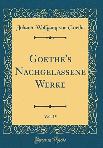 Goethe's Nachgelassene Werke, Vol. 15 (Classic Reprint)