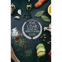 Ave, César, los que van a cocinar te saludan: Recetas de la antigua Roma (Spanish Edition)