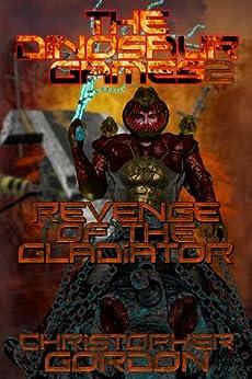 The Dinosaur Games: Revenge of the Gladiator by [Gordon, Christopher]