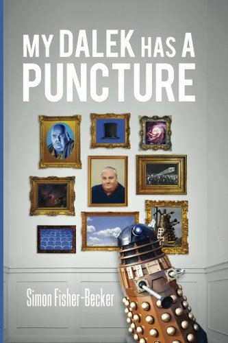 my-dalek-has-a-puncture-volume-1-simon-fisher-beckers-autobiography