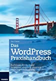 WordPress Praxishandbuch - Profiwissen für die Praxis: Installieren, absichern, erweitern und erfolgreich einsetzen