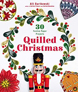Quilled Christmas: 30 Festive Paper Projects by [Bartkowski, Alli]