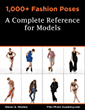 1,000+ Fashion Poses:  A Complete Reference Book for Models: Academy Posing Guides (FilmPhotoAcademy.com: Posing Guides 2) (English Edition)