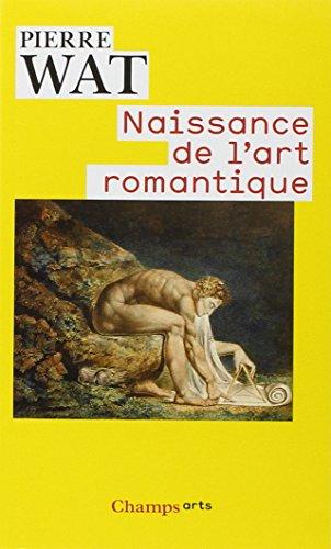 Naissance de l'art romantique : Peinture et théorie de l'imitation en Allemagne et en Angleterre par Pierre Watt