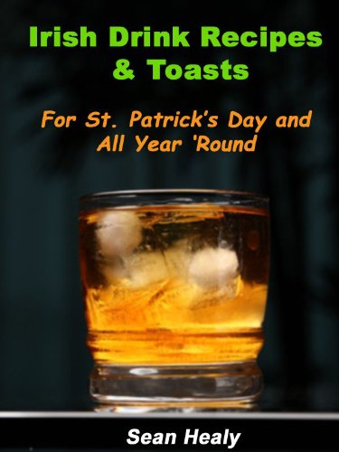 Irish Drink Recipes and Irish Toasts For St. Patrick's Day And All Year 'Round! (English Edition)