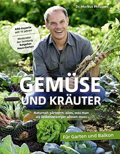 Gemüse und Kräuter - Naturnah gärtnern - alles, was man als Selbstversorger wissen muss