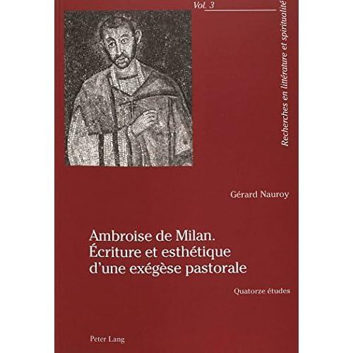 Ambroise de Milan. Ecriture Et Esthetique D'Une Exegese Pastorale: Quatorze Etudes (Recherches En Litterature Et Spiritualite) by Gerard Nauroy (2003-01-31)