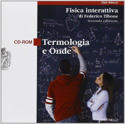 Fisica interattiva. Termologia e onde. Per le Scuole superiori. CD-ROM