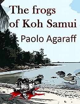 The frogs of Koh Samui (English Edition) di [Agaraff, Paolo]