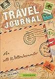 Travel Journal: Das Reisetagebuch für die schönsten Reisenotizen. Ideal für alle Weltenbummler, die ihre Erinnerungen für immer festhalten wollen - egal ob Städtetrip, Strandurlaub oder Weltreise