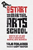 Image de Kick Start Your Own Martial Arts School: How to set up and run a successful mart