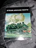 Steam around Perth by Don Finlayson front cover