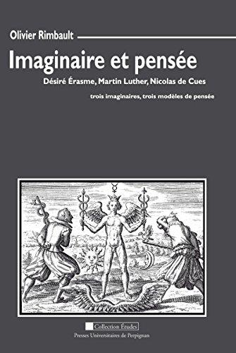 Imaginaire et pensée: Désiré Érasme, Martin Luther, Nicolas de Cues: trois imaginaires, trois modèles de pensée (Études) par Olivier Rimbault