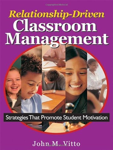 Relationship-Driven Classroom Management: Strategies That Promote Student Motivation by John M. Vitto (2003-03-14)