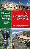 Himmel, Herrgott, Portugal - Der portugiesische Jakobsweg - An der Küste von Lissabon über Porto nach Santiago de Compostela - Herbert Hirschler