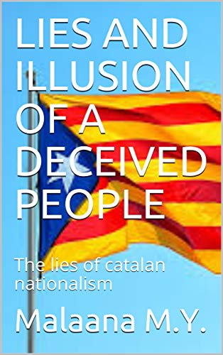 LIES AND ILLUSION OF A DECEIVED PEOPLE: The lies of catalan nationalism