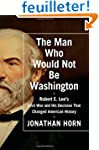 The Man Who Would Not Be Washington:...
