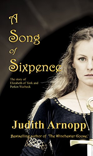 A Song of Sixpence: The Story of Elizabeth of York and Perkin Warbeck by [Arnopp, Judith]