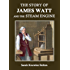 The Story of James Watt and the Steam Engine (Annotated)