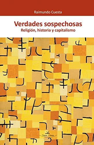 Verdades Sospechosas: Religión, historia y capitalismo eBook ...