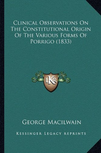 Clinical Observations on the Constitutional Origin of the Various Forms of Porrigo (1833)