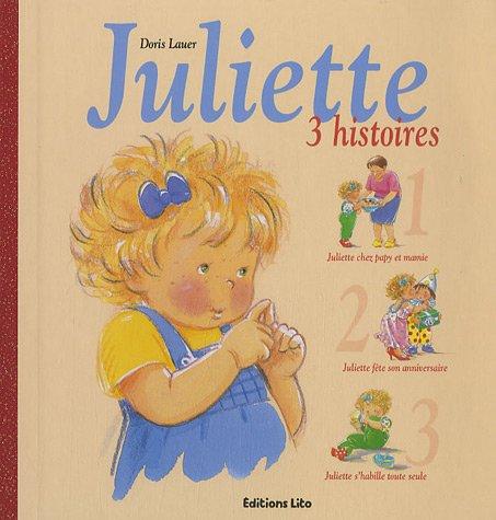 Trois histoires de Juliette : Juliette chez papy et mamie ; Juliette fête son anniversaire ; Juliette s'habille toute seule - De 2 à 5 ans par Doris Lauer