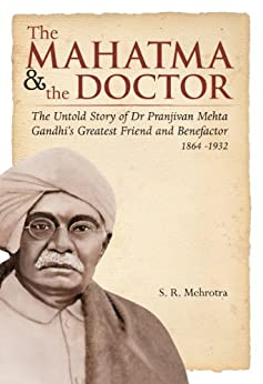 The Mahatma & the Doctor: The Untold Story of Dr Pranjivan Mehta, Gandhi's Greatest Friend and Benefactor (1864-1932) by [Mehrotra, S.R.]