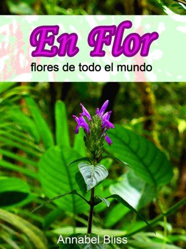 En flor, flores de todo el mundo por Annabel Bliss